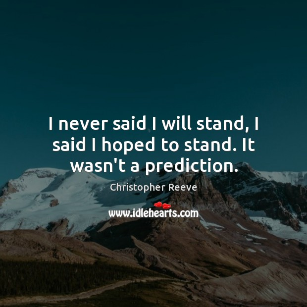 Image, I never said I will stand, I said I hoped to stand. It wasn't a prediction.
