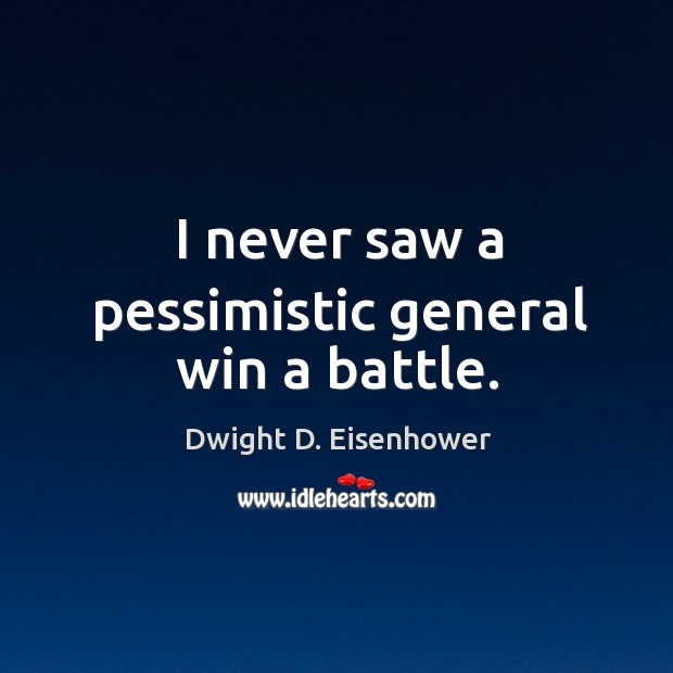 I never saw a pessimistic general win a battle. Image