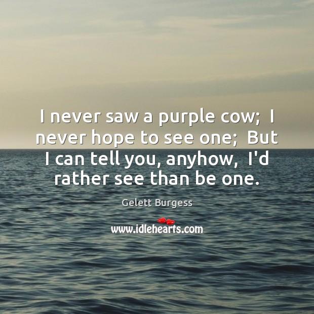 I never saw a purple cow;  I never hope to see one; Image