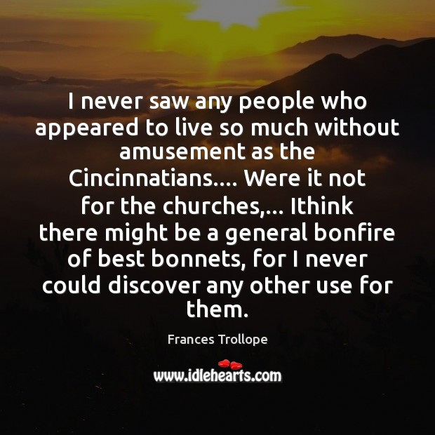 I never saw any people who appeared to live so much without Frances Trollope Picture Quote