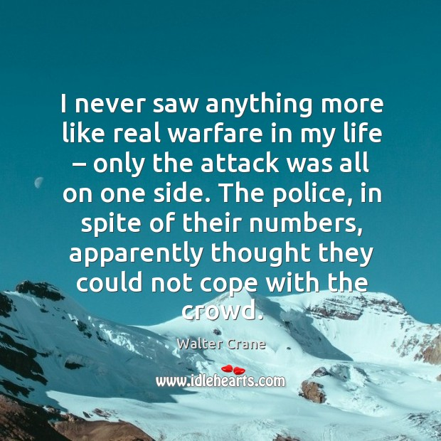 I never saw anything more like real warfare in my life – only the attack was all on one side. Image