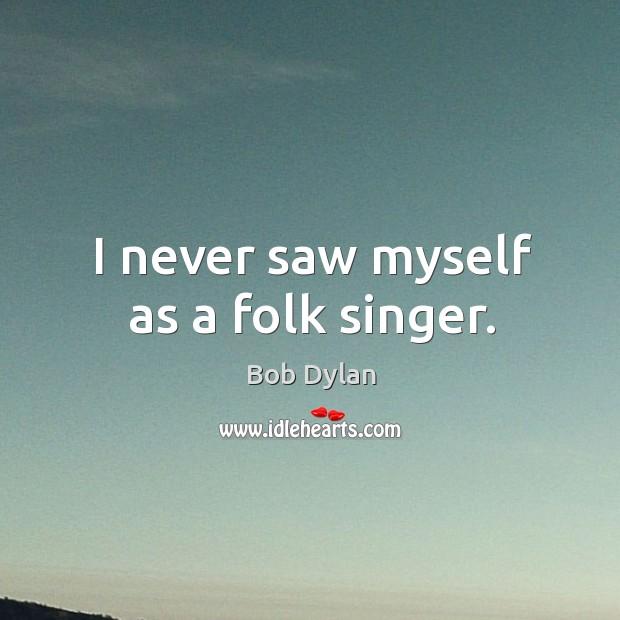 Image, I never saw myself as a folk singer.
