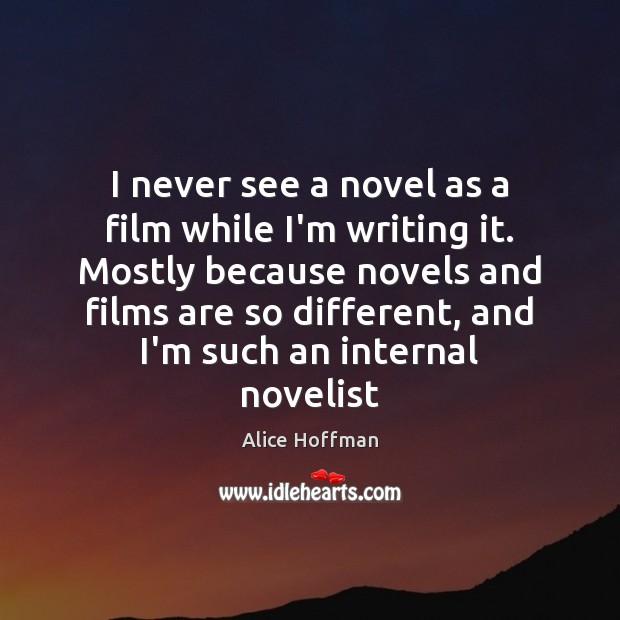 I never see a novel as a film while I'm writing it. Image