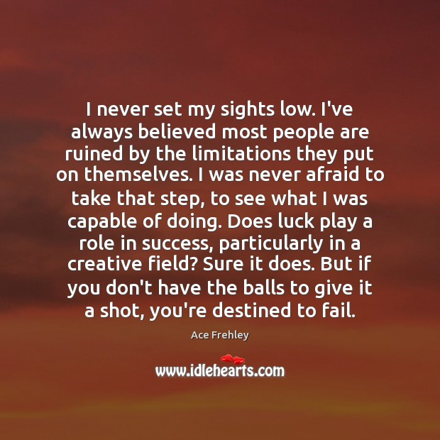 I never set my sights low. I've always believed most people are Fail Quotes Image