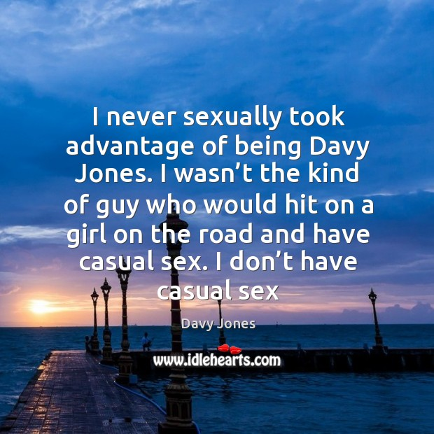 I never sexually took advantage of being Davy Jones. I wasn't Image