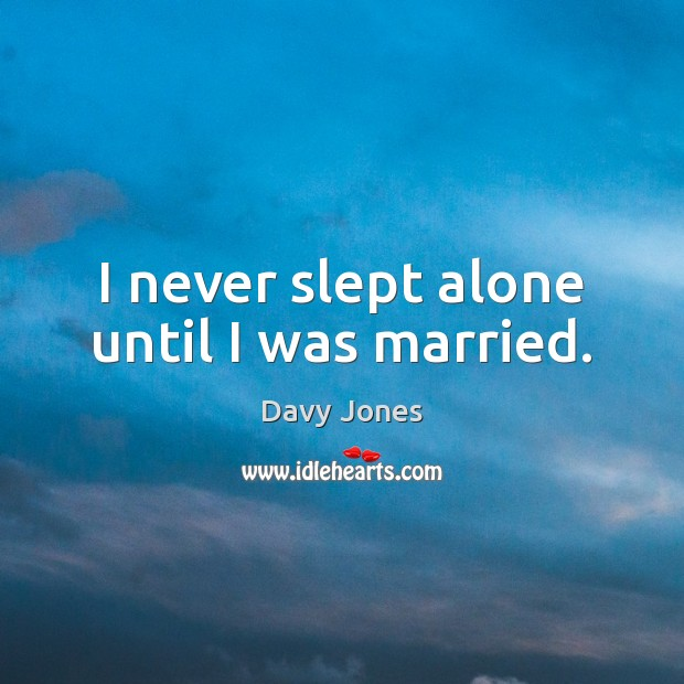 Image, I never slept alone until I was married.