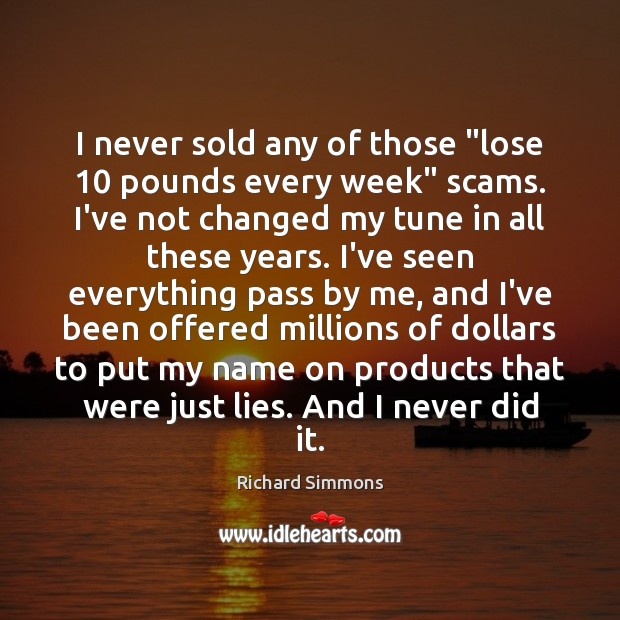 "I never sold any of those ""lose 10 pounds every week"" scams. I've Richard Simmons Picture Quote"