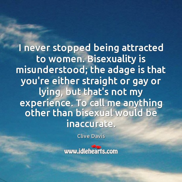 Image, I never stopped being attracted to women. Bisexuality is misunderstood; the adage