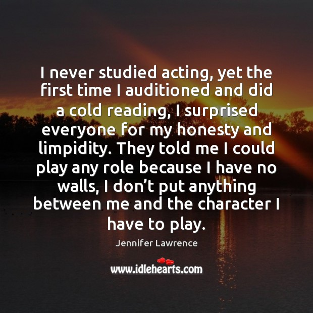 I never studied acting, yet the first time I auditioned and did Jennifer Lawrence Picture Quote