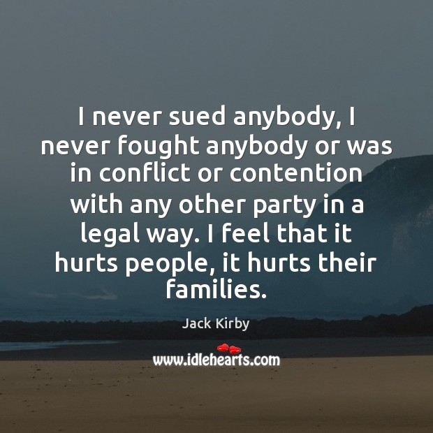 I never sued anybody, I never fought anybody or was in conflict Image