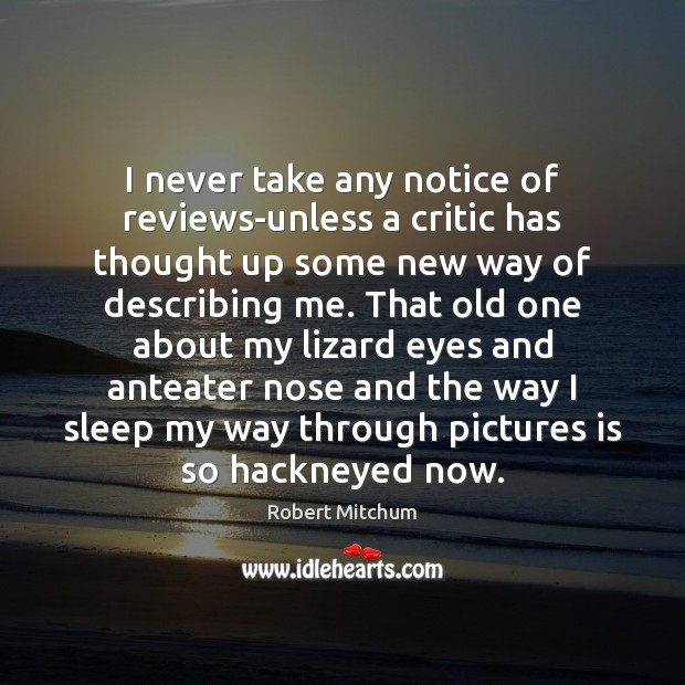 Image, I never take any notice of reviews-unless a critic has thought up