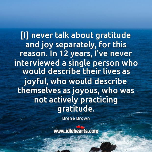 [I] never talk about gratitude and joy separately, for this reason. In 12 Brené Brown Picture Quote