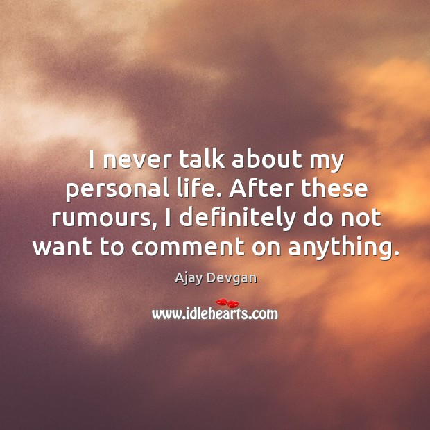 Image, I never talk about my personal life. After these rumours, I definitely do not want to comment on anything.