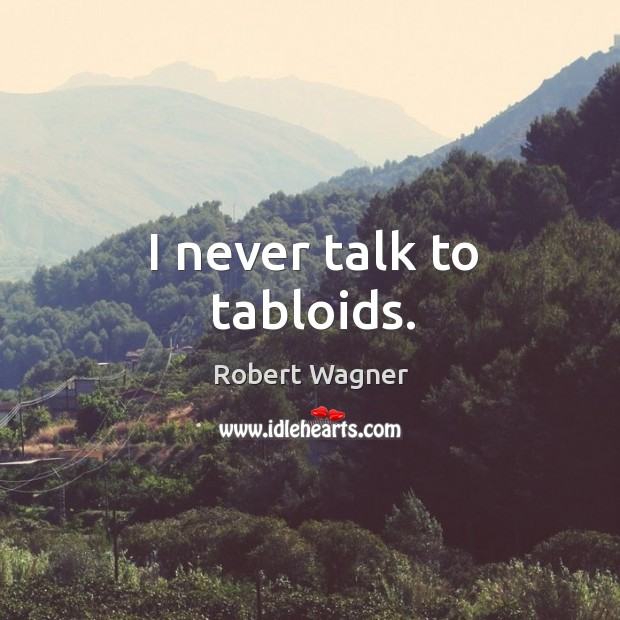 I never talk to tabloids. Image