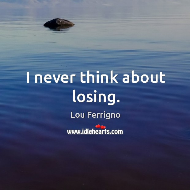 I never think about losing. Image