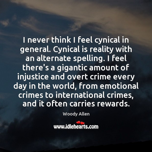 Image, I never think I feel cynical in general. Cynical is reality with