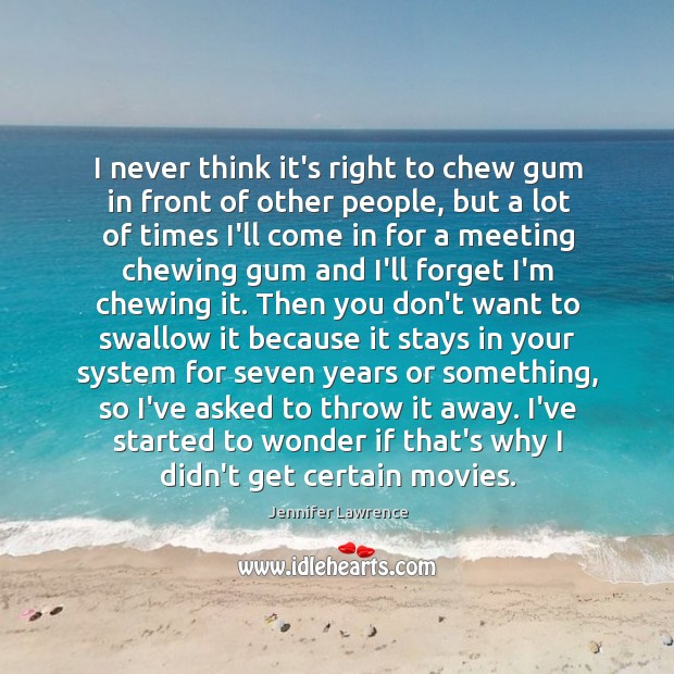 I never think it's right to chew gum in front of other Image