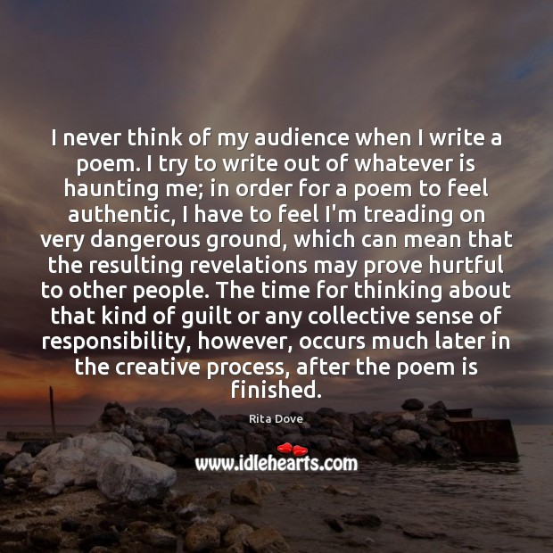 I never think of my audience when I write a poem. I Rita Dove Picture Quote
