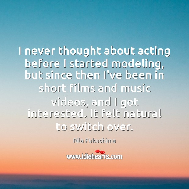 I never thought about acting before I started modeling, but since then Image