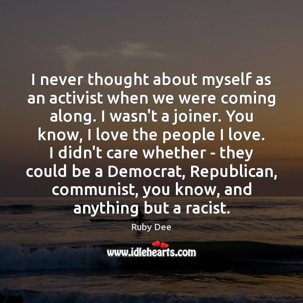 I never thought about myself as an activist when we were coming Image