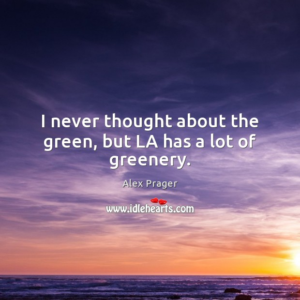 Image, I never thought about the green, but LA has a lot of greenery.