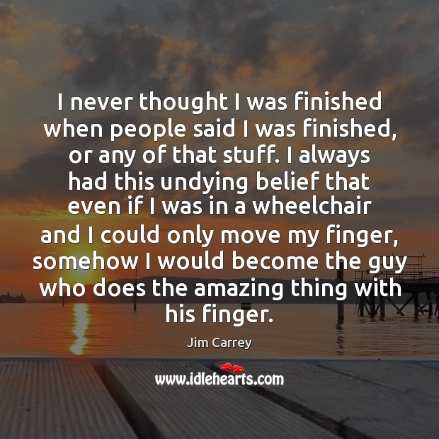 I never thought I was finished when people said I was finished, Image
