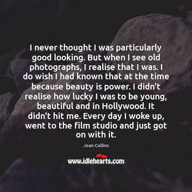 I never thought I was particularly good looking. But when I see Beauty Quotes Image