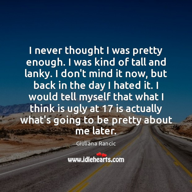 I never thought I was pretty enough. I was kind of tall Giuliana Rancic Picture Quote