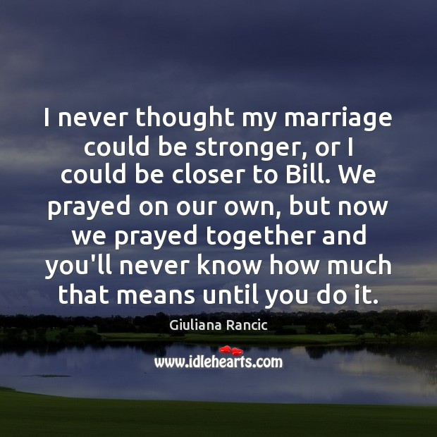 I never thought my marriage could be stronger, or I could be Giuliana Rancic Picture Quote