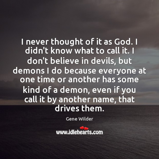 I never thought of it as God. I didn't know what to Image