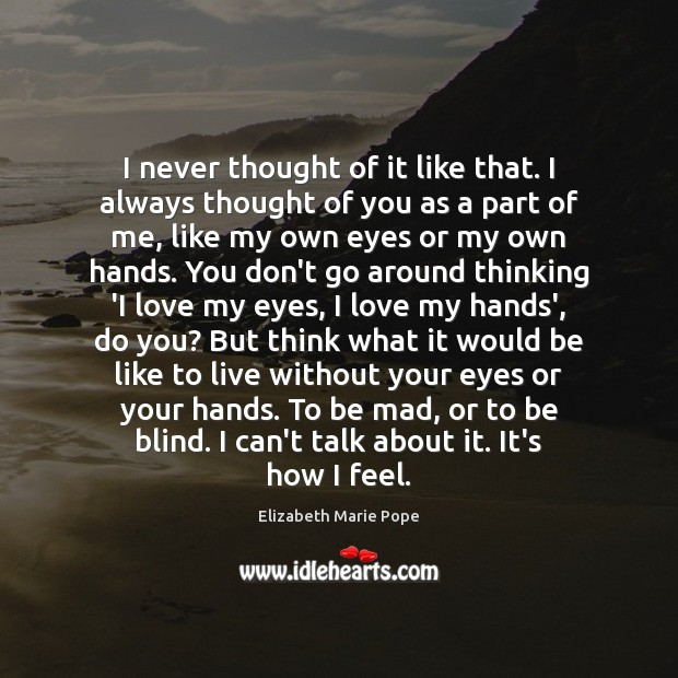 I never thought of it like that. I always thought of you Thought of You Quotes Image