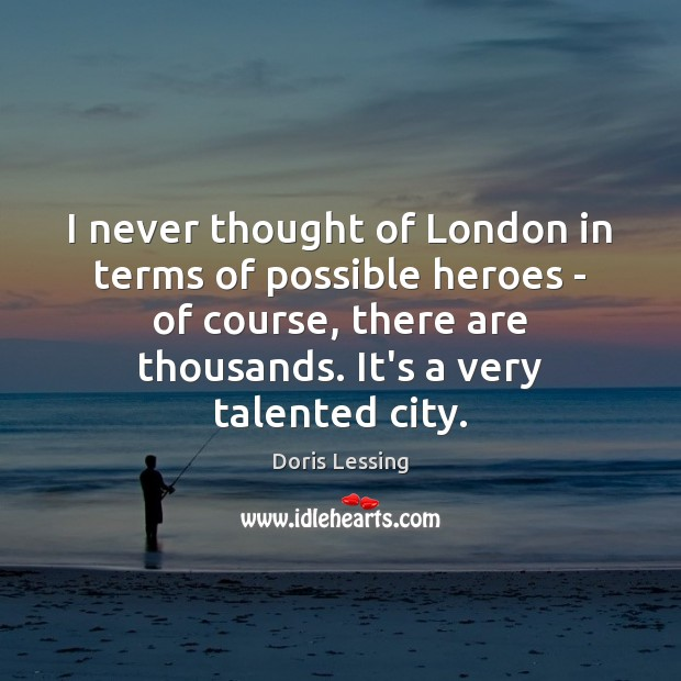 Image, I never thought of London in terms of possible heroes – of