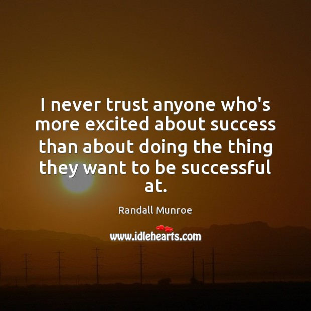 I never trust anyone who's more excited about success than about doing Never Trust Quotes Image