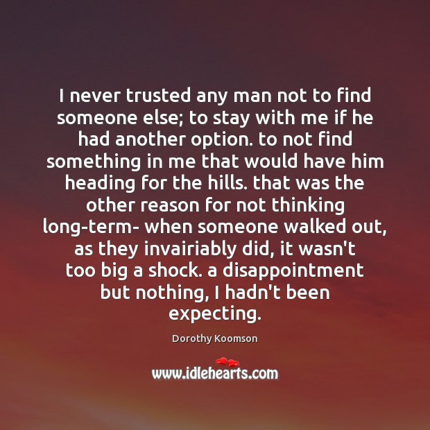 I never trusted any man not to find someone else; to stay Dorothy Koomson Picture Quote