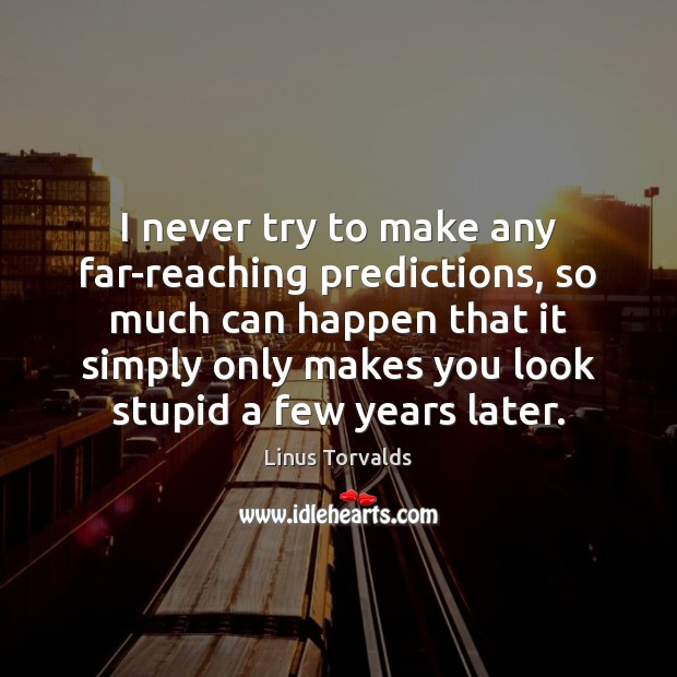 I never try to make any far-reaching predictions, so much can happen Linus Torvalds Picture Quote