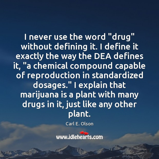"Image, I never use the word ""drug"" without defining it. I define it"