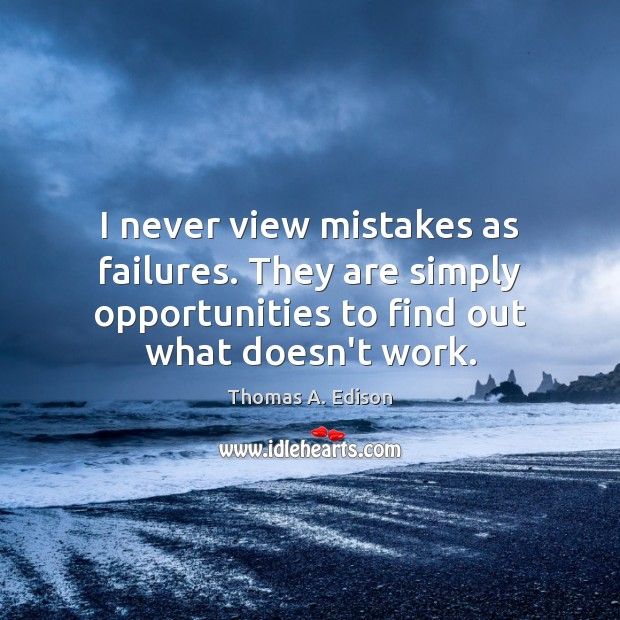 Image, I never view mistakes as failures. They are simply opportunities to find