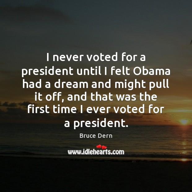 Image, I never voted for a president until I felt Obama had a