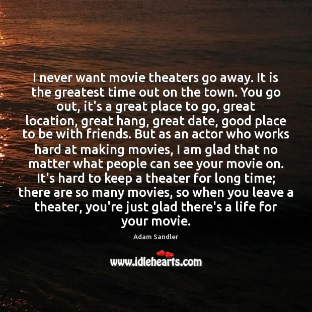 I never want movie theaters go away. It is the greatest time Image