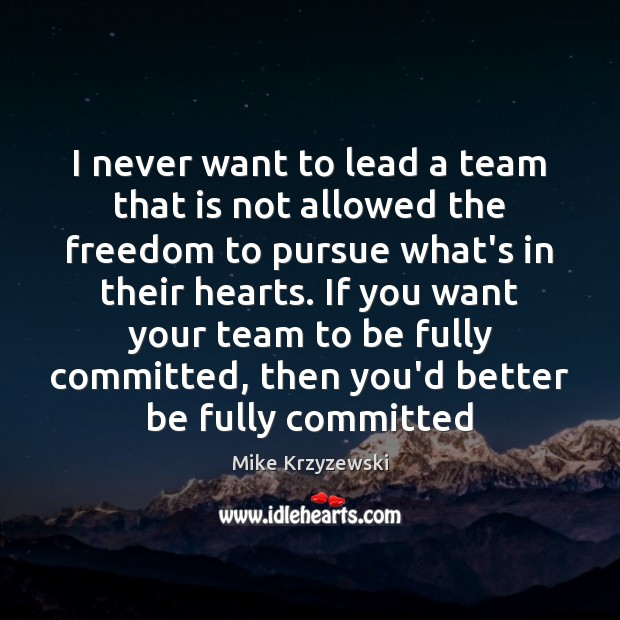I never want to lead a team that is not allowed the Mike Krzyzewski Picture Quote