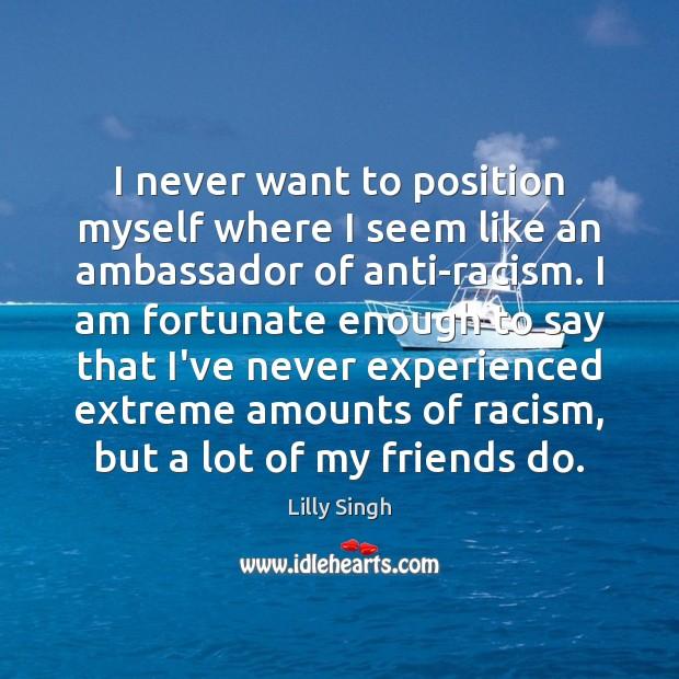 Image, I never want to position myself where I seem like an ambassador