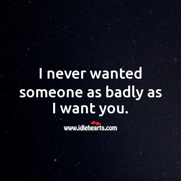 Image, I never wanted someone as badly as I want you.