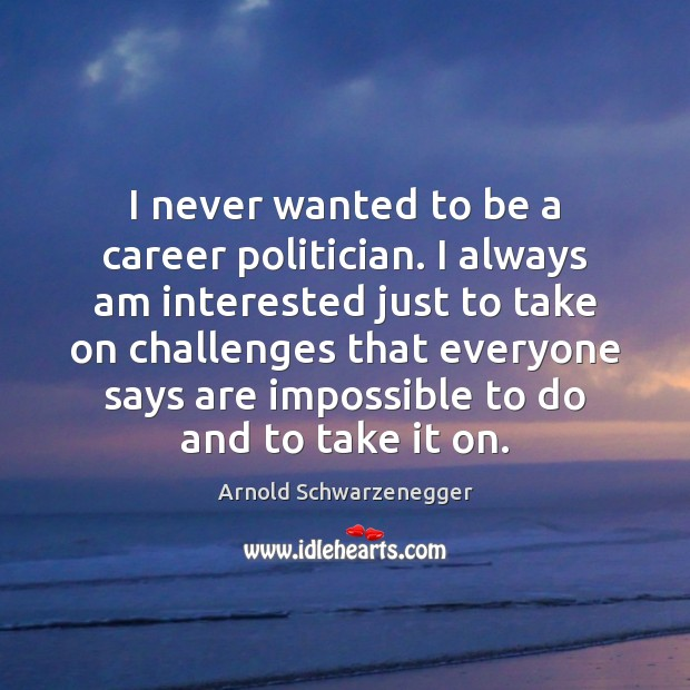 I never wanted to be a career politician. I always am interested Image