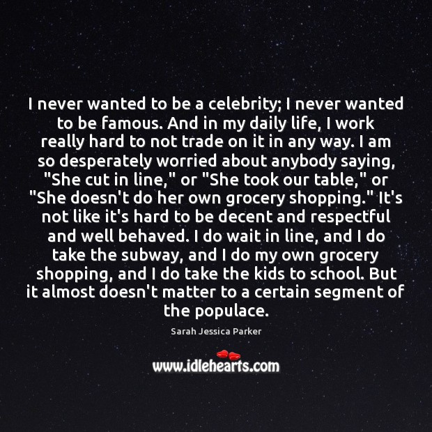 I never wanted to be a celebrity; I never wanted to be Image