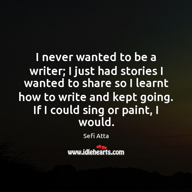 I never wanted to be a writer; I just had stories I Sefi Atta Picture Quote