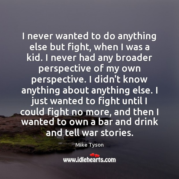 I never wanted to do anything else but fight, when I was Image