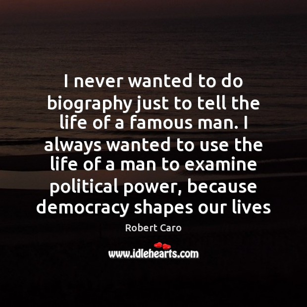 I never wanted to do biography just to tell the life of Image