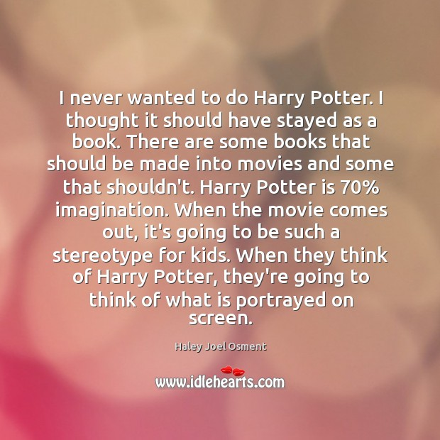 I never wanted to do Harry Potter. I thought it should have Image