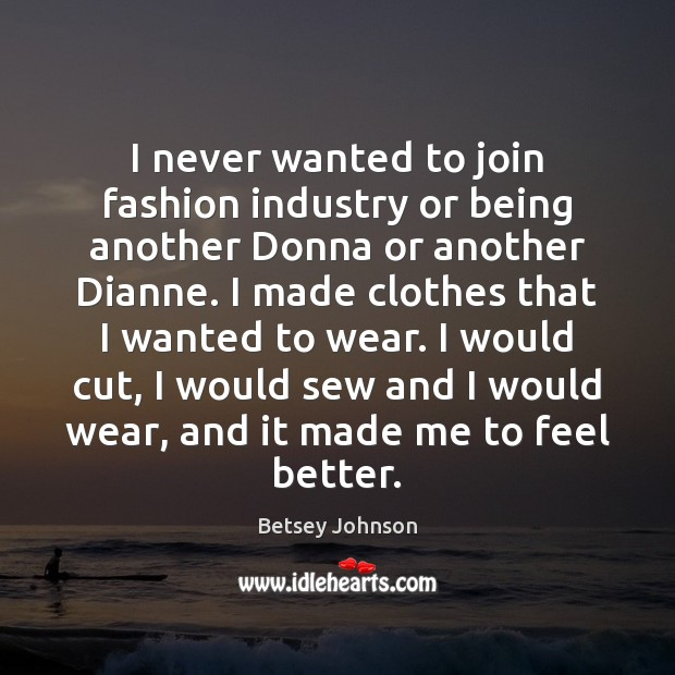 Image, I never wanted to join fashion industry or being another Donna or