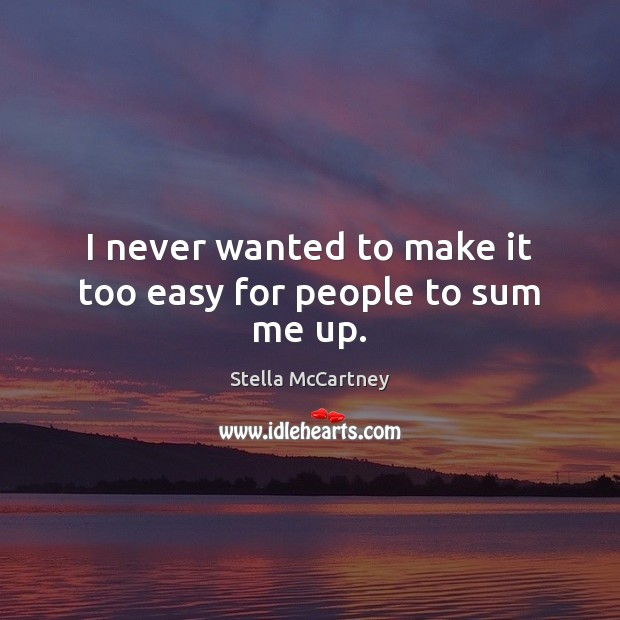 I never wanted to make it too easy for people to sum me up. Stella McCartney Picture Quote